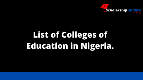 List of Colleges of Education in Nigeria.