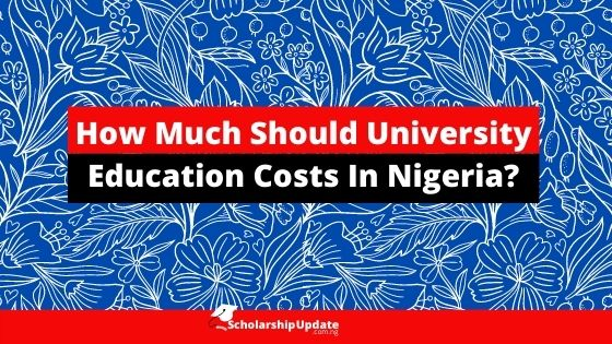 How Much Should University Education Costs In Nigeria